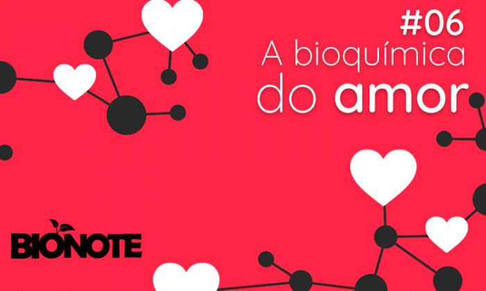 Podcast 06: A Bioquímica do amor
